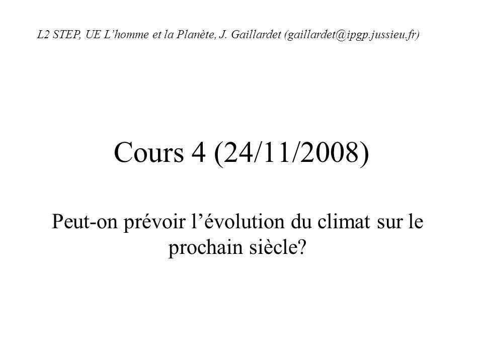 Cours 4 (24/11/2008) Peut-on prévoir lévolution du climat sur le prochain siècle? L2 STEP, UE Lhomme et la Planète, J. Gaillardet (gaillardet@ipgp.jus