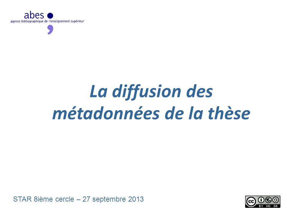 La diffusion des métadonnées de la thèse STAR 8ième cercle – 27 septembre 2013