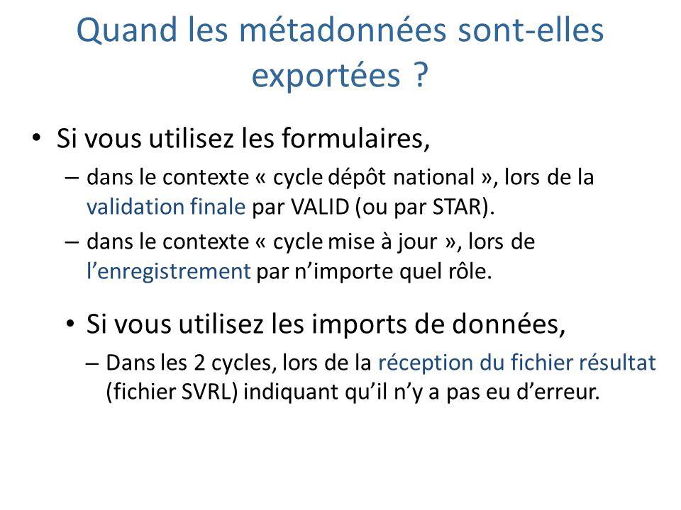 Quand les métadonnées sont-elles exportées ? Si vous utilisez les formulaires, – dans le contexte « cycle dépôt national », lors de la validation fina