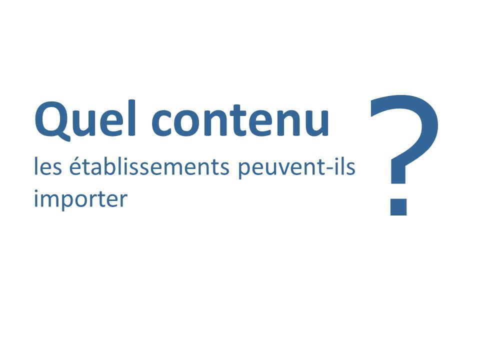 Quel contenu les établissements peuvent-ils importer ?