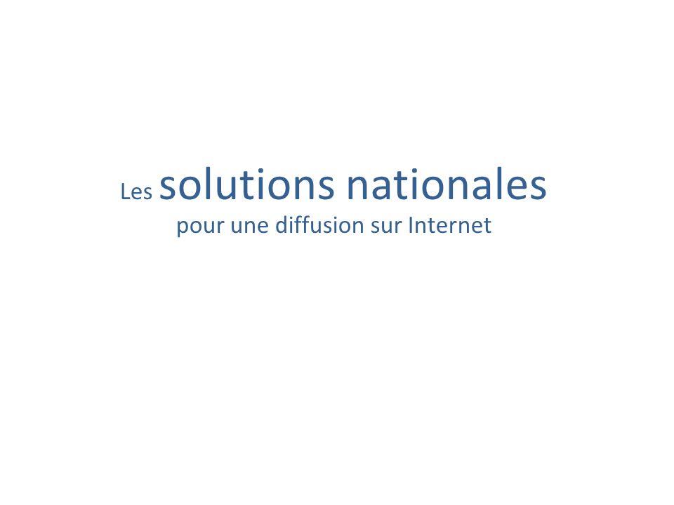 Les solutions nationales pour une diffusion sur Internet