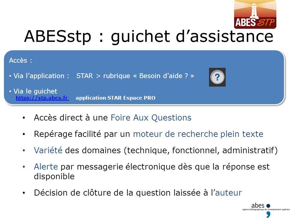Accès : Via lapplication : STAR > rubrique « Besoin daide ? » Via le guichet https://stp.abes.fr application STAR Espace PROhttps://stp.abes.fr Accès