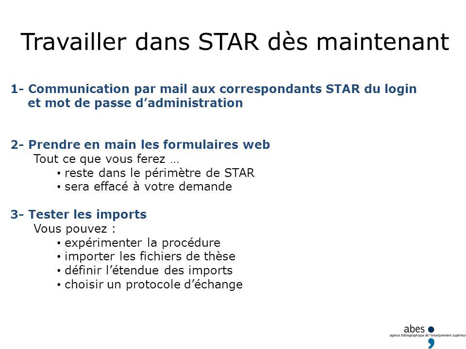 Travailler dans STAR dès maintenant 1- Communication par mail aux correspondants STAR du login et mot de passe dadministration 2- Prendre en main les