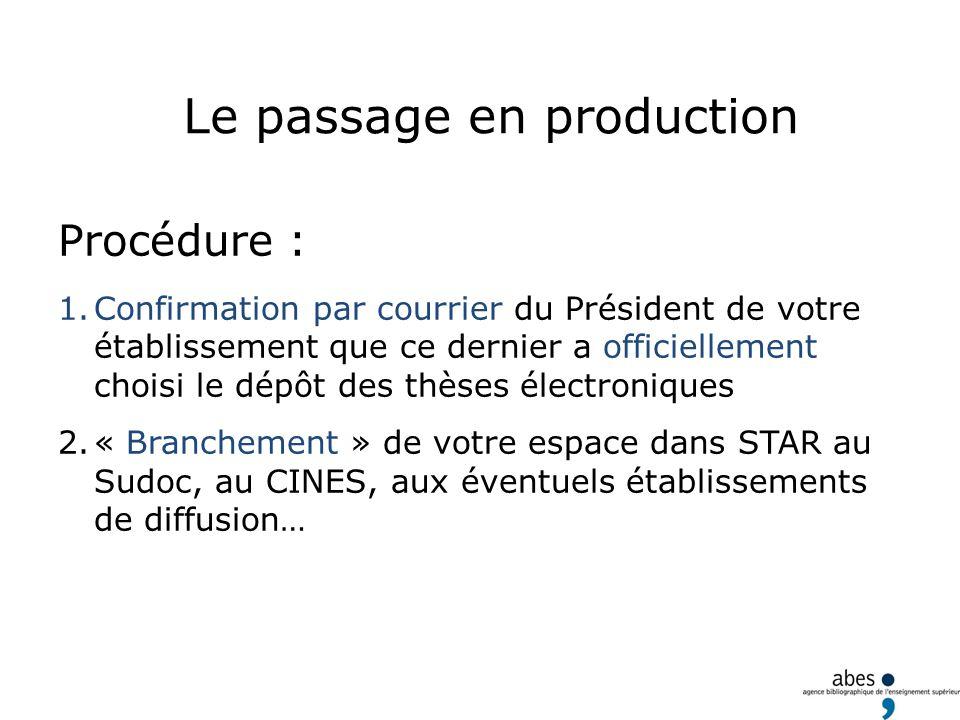Le passage en production Procédure : 1.Confirmation par courrier du Président de votre établissement que ce dernier a officiellement choisi le dépôt d