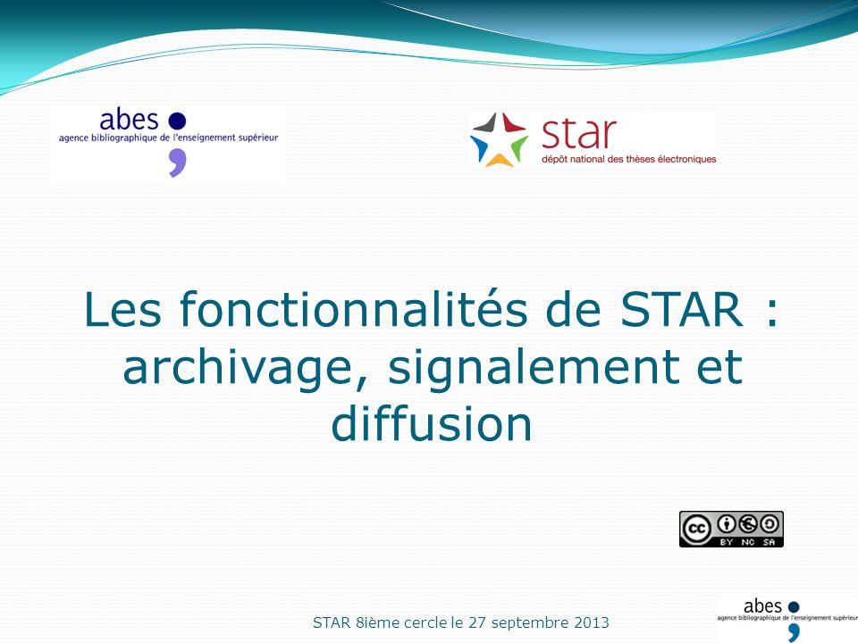 Les fonctionnalités de STAR : archivage, signalement et diffusion STAR 8ième cercle le 27 septembre 2013