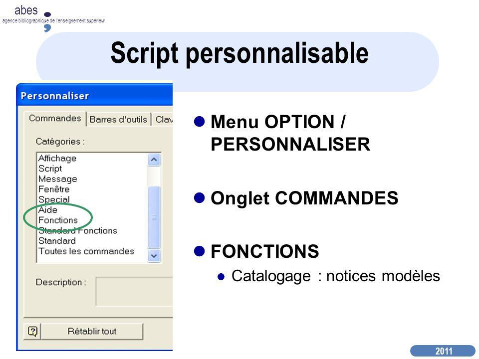 2011 abes agence bibliographique de lenseignement supérieur Script personnalisable Menu OPTION / PERSONNALISER Onglet COMMANDES FONCTIONS Catalogage : notices modèles