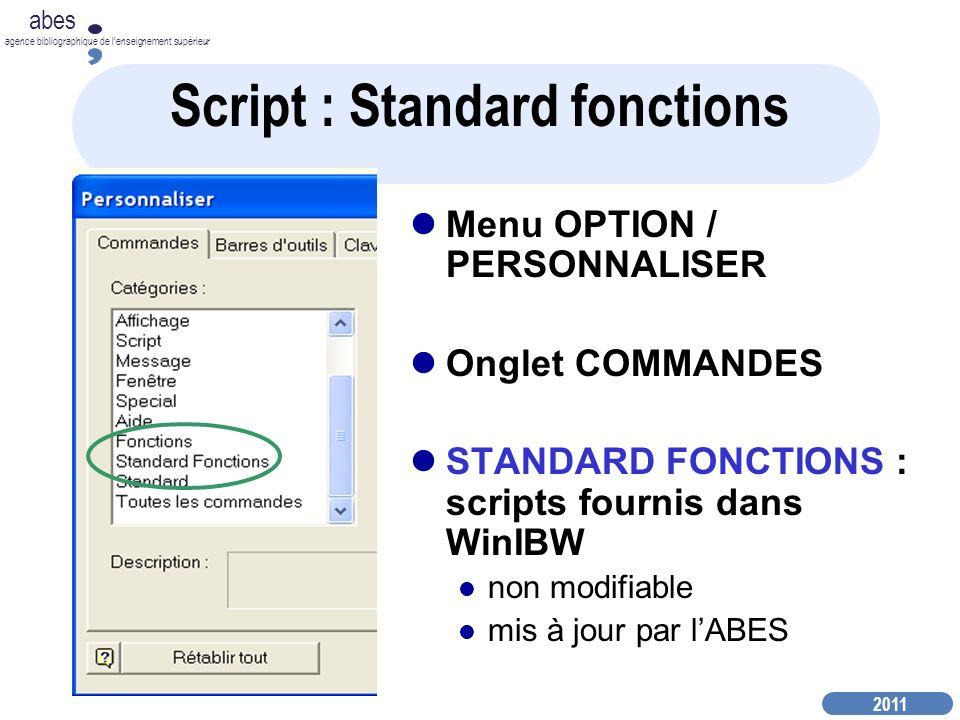 2011 abes agence bibliographique de lenseignement supérieur Script : Standard fonctions Menu OPTION / PERSONNALISER Onglet COMMANDES STANDARD FONCTIONS : scripts fournis dans WinIBW non modifiable mis à jour par lABES