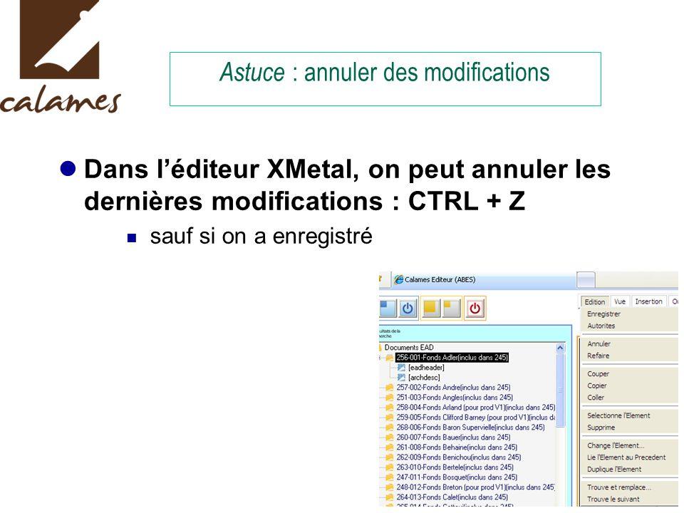 Astuce : annuler des modifications Dans léditeur XMetal, on peut annuler les dernières modifications : CTRL + Z sauf si on a enregistré