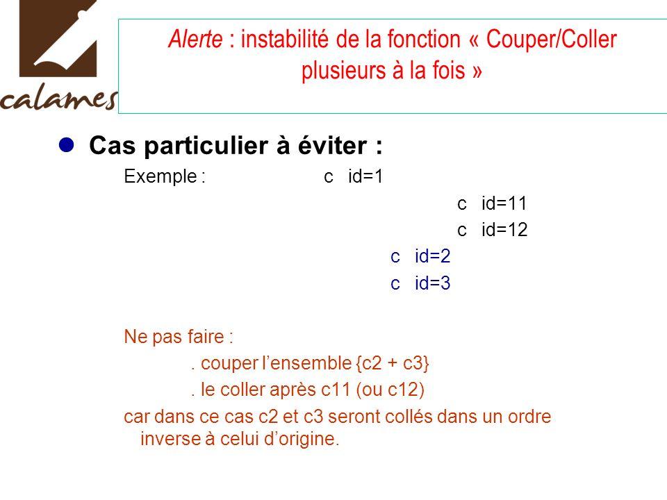 Alerte : instabilité de la fonction « Couper/Coller plusieurs à la fois » Cas particulier à éviter : Exemple :c id=1 c id=11 c id=12 c id=2 c id=3 Ne