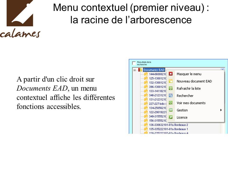 Menu contextuel (premier niveau) : la racine de larborescence A partir d un clic droit sur Documents EAD, un menu contextuel affiche les différentes fonctions accessibles.