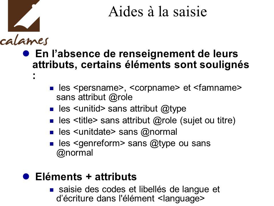 Aides à la saisie En labsence de renseignement de leurs attributs, certains éléments sont soulignés : les, et sans attribut @role les sans attribut @t