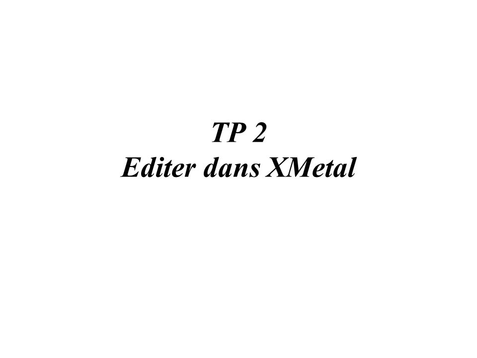 TP 2 Editer dans XMetal