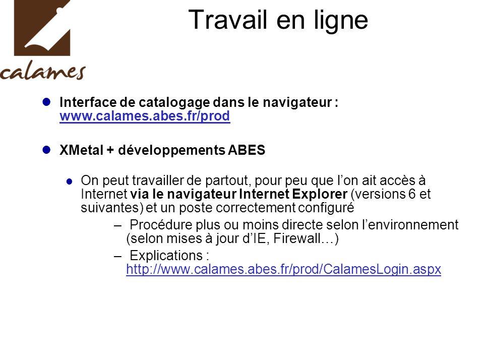 Travail en ligne Interface de catalogage dans le navigateur : www.calames.abes.fr/prod XMetal + développements ABES On peut travailler de partout, pou