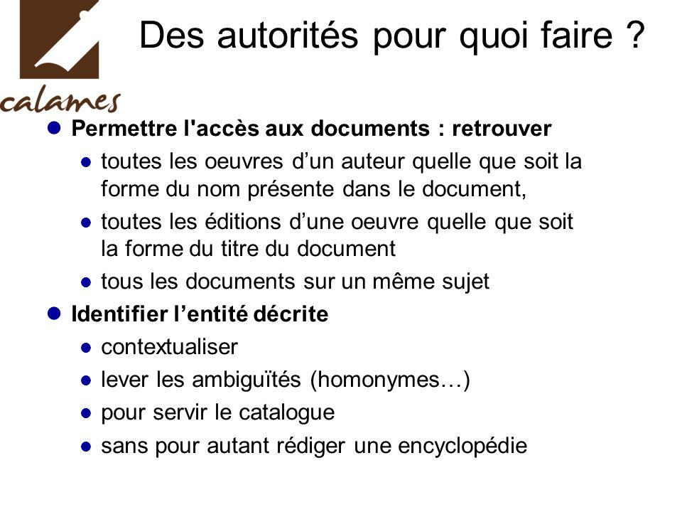 Des autorités pour quoi faire ? Permettre l'accès aux documents : retrouver toutes les oeuvres dun auteur quelle que soit la forme du nom présente dan