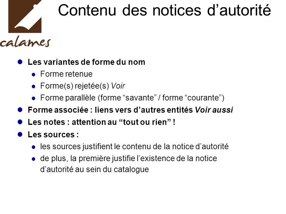 Contenu des notices dautorité Les variantes de forme du nom Forme retenue Forme(s) rejetée(s) Voir Forme parallèle (forme savante / forme courante) Fo