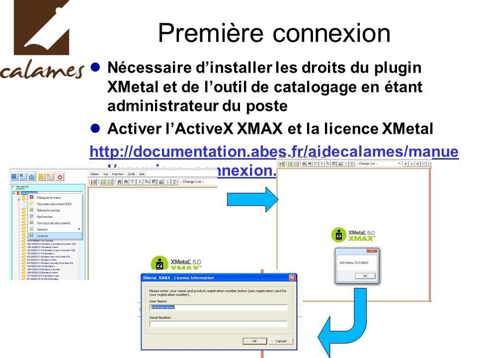 Nécessaire dinstaller les droits du plugin XMetal et de loutil de catalogage en étant administrateur du poste Activer lActiveX XMAX et la licence XMetal http://documentation.abes.fr/aidecalames/manue l/premiere_connexion.html Première connexion