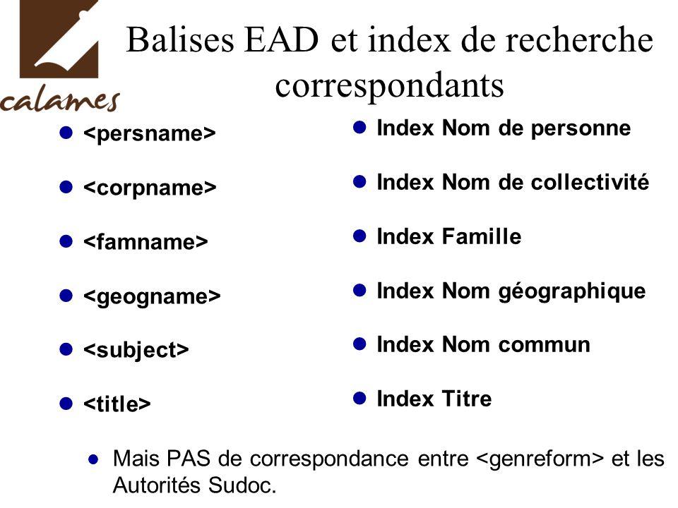 Balises EAD et index de recherche correspondants Mais PAS de correspondance entre et les Autorités Sudoc. Index Nom de personne Index Nom de collectiv