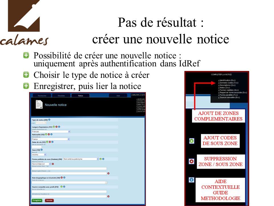 Pas de résultat : créer une nouvelle notice Possibilité de créer une nouvelle notice : uniquement après authentification dans IdRef Choisir le type de notice à créer Enregistrer, puis lier la notice