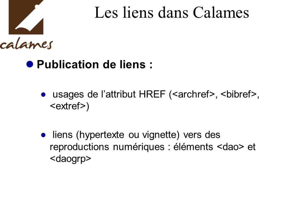 Les liens dans Calames Publication de liens : usages de lattribut HREF (,, ) liens (hypertexte ou vignette) vers des reproductions numériques : élémen