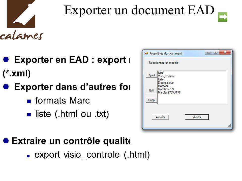 Exporter un document EAD Exporter en EAD : export natif (*.xml) Exporter dans dautres formats formats Marc liste (.html ou.txt) Extraire un contrôle qualité export visio_controle (.html)
