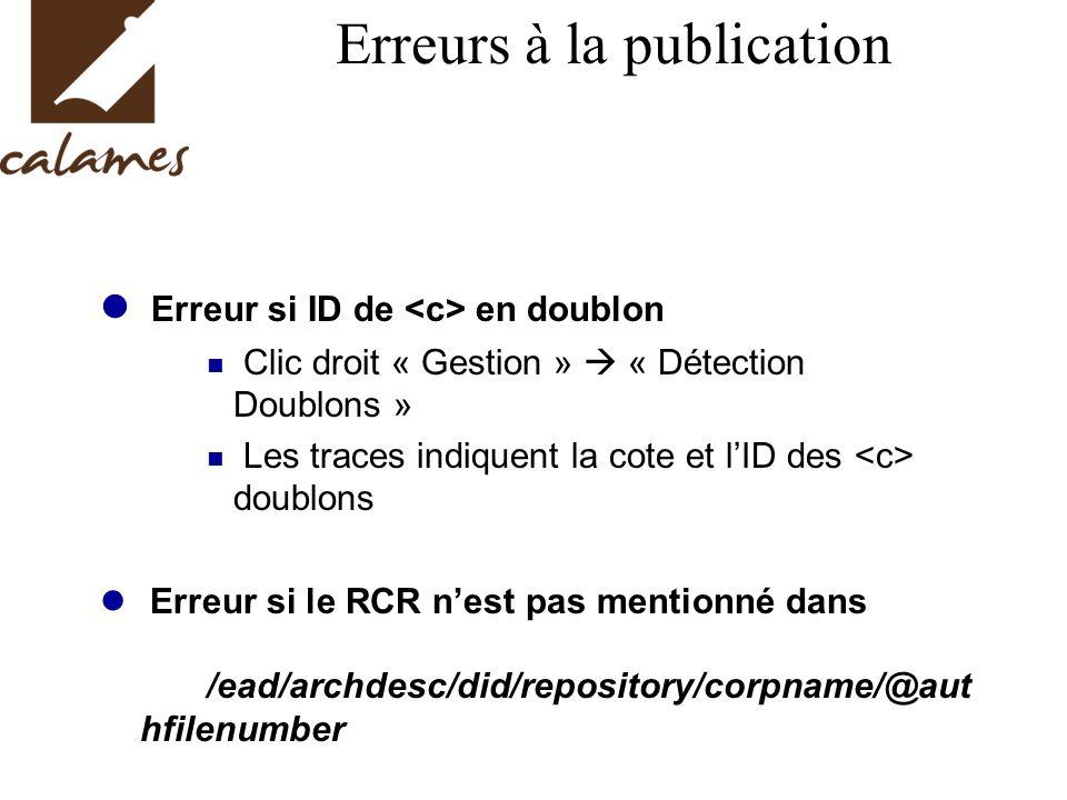 Erreurs à la publication Erreur si ID de en doublon Clic droit « Gestion » « Détection Doublons » Les traces indiquent la cote et lID des doublons Err