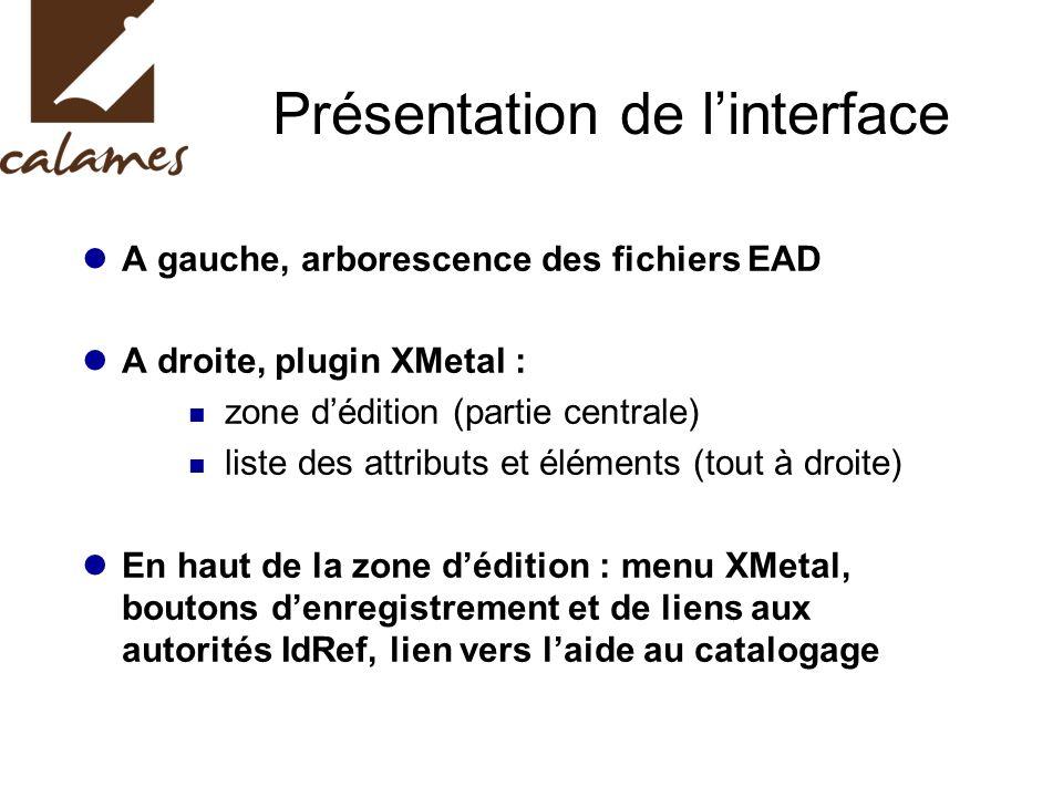 Présentation de linterface A gauche, arborescence des fichiers EAD A droite, plugin XMetal : zone dédition (partie centrale) liste des attributs et él