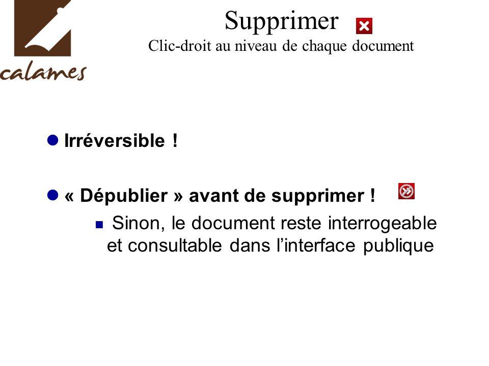 Supprimer Clic-droit au niveau de chaque document Irréversible ! « Dépublier » avant de supprimer ! Sinon, le document reste interrogeable et consulta