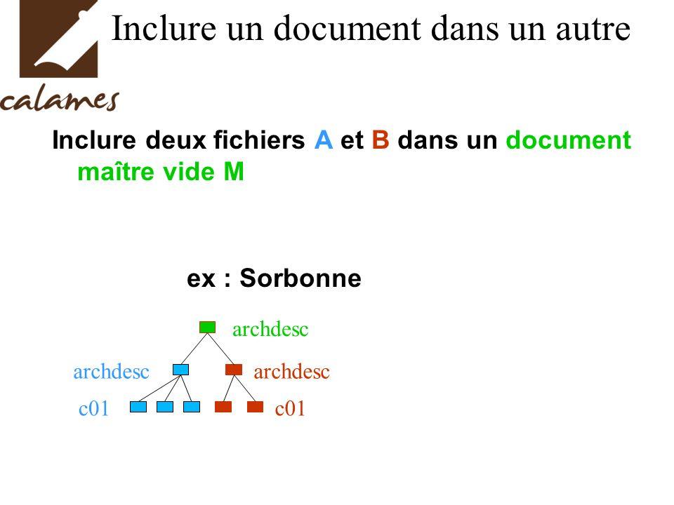 Inclure un document dans un autre Inclure deux fichiers A et B dans un document maître vide M ex : Sorbonne archdesc c01 archdesc c01 archdesc