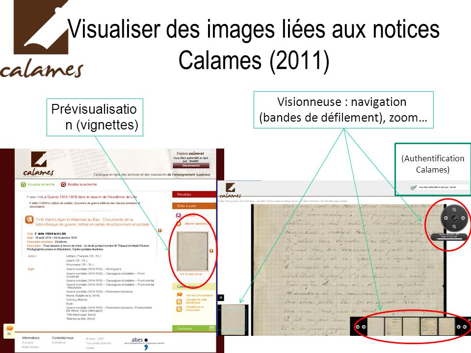 Prévisualisatio n (vignettes) Visionneuse : navigation (bandes de défilement), zoom… (Authentification Calames) Visualiser des images liées aux notice