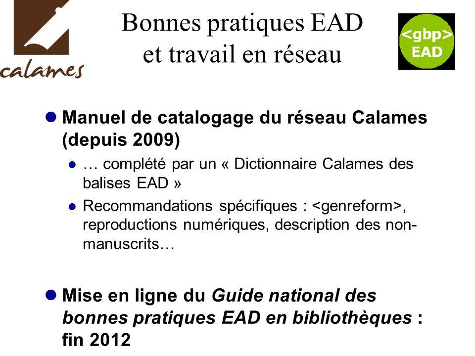 Bonnes pratiques EAD et travail en réseau Manuel de catalogage du réseau Calames (depuis 2009) … complété par un « Dictionnaire Calames des balises EA