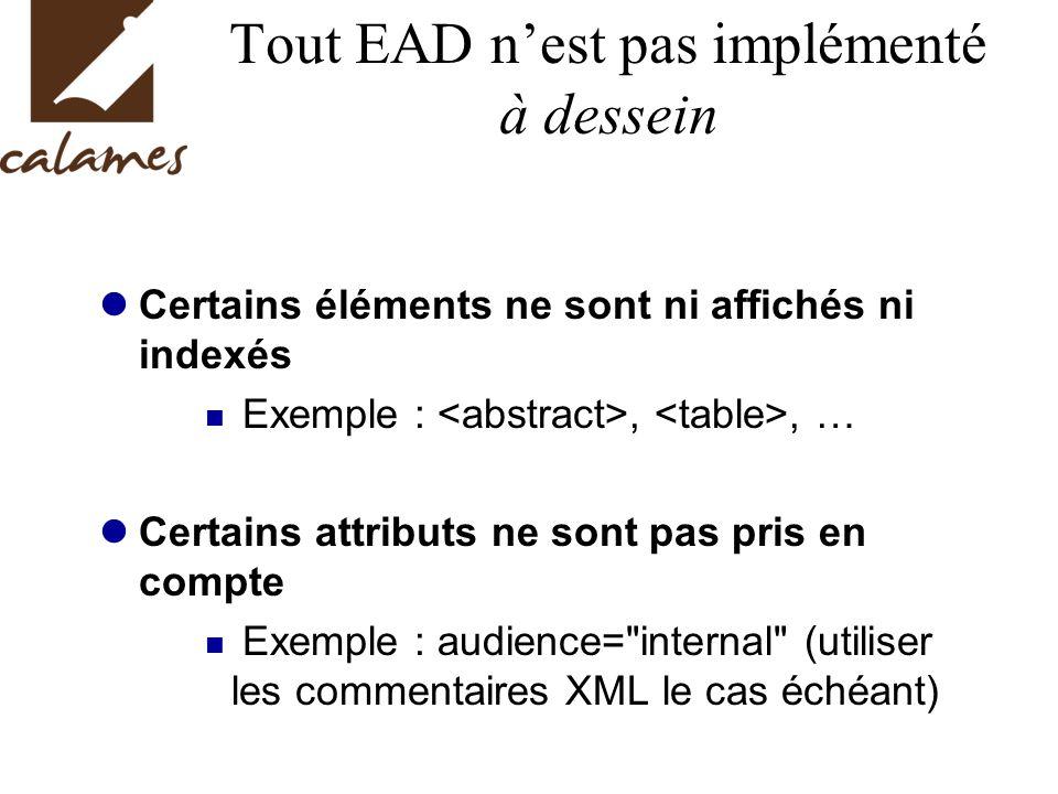 Tout EAD nest pas implémenté à dessein Certains éléments ne sont ni affichés ni indexés Exemple :,, … Certains attributs ne sont pas pris en compte Ex