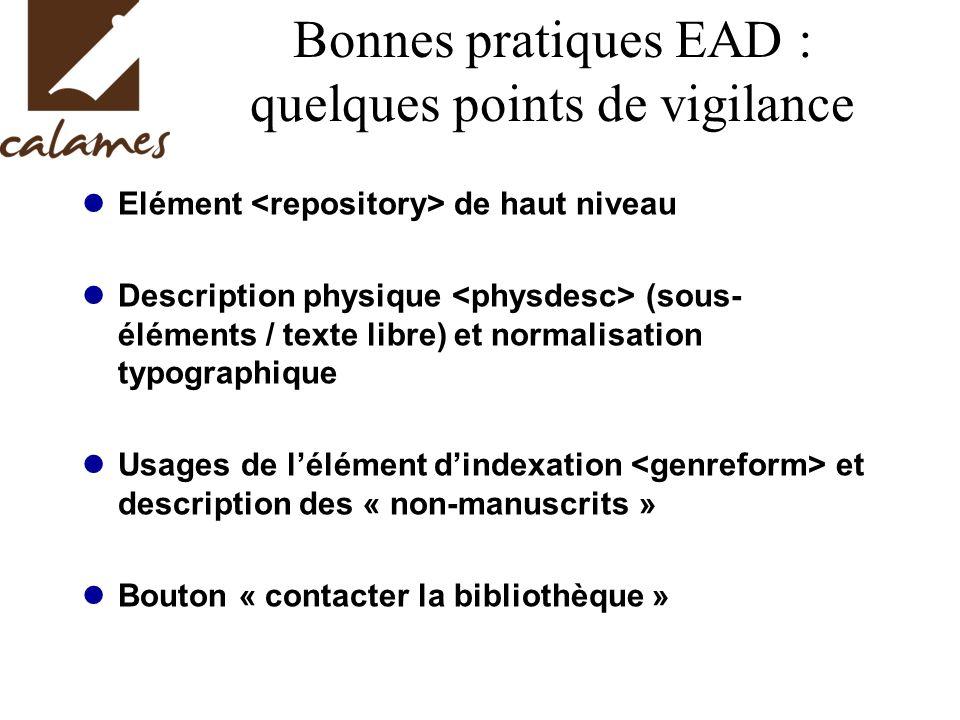 Bonnes pratiques EAD : quelques points de vigilance Elément de haut niveau Description physique (sous- éléments / texte libre) et normalisation typogr