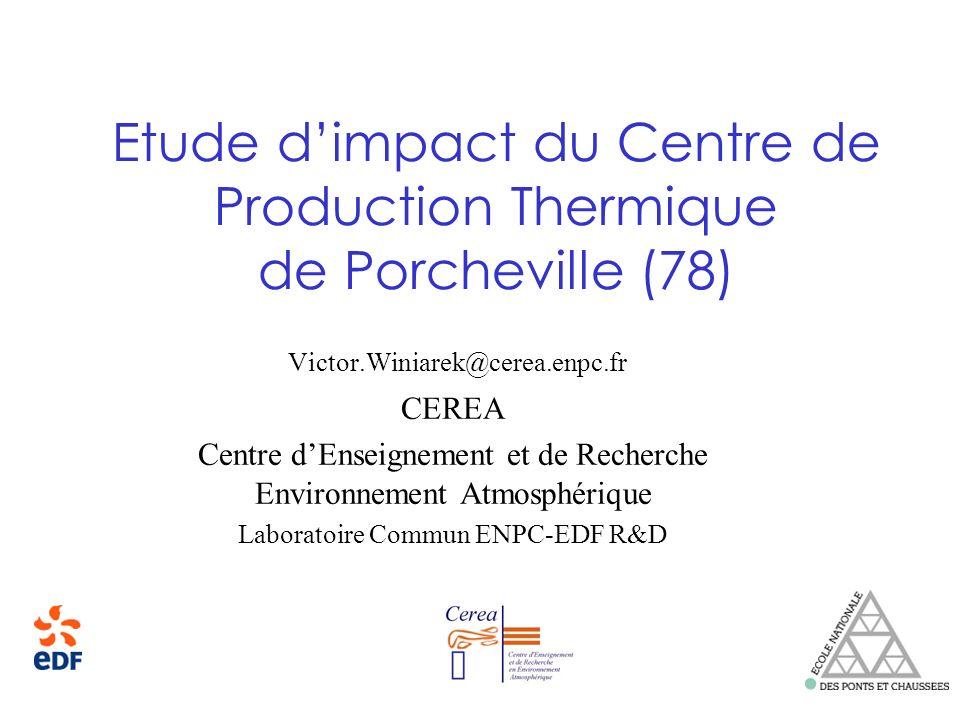 Etude dimpact du Centre de Production Thermique de Porcheville (78) Victor.Winiarek@cerea.enpc.fr CEREA Centre dEnseignement et de Recherche Environne