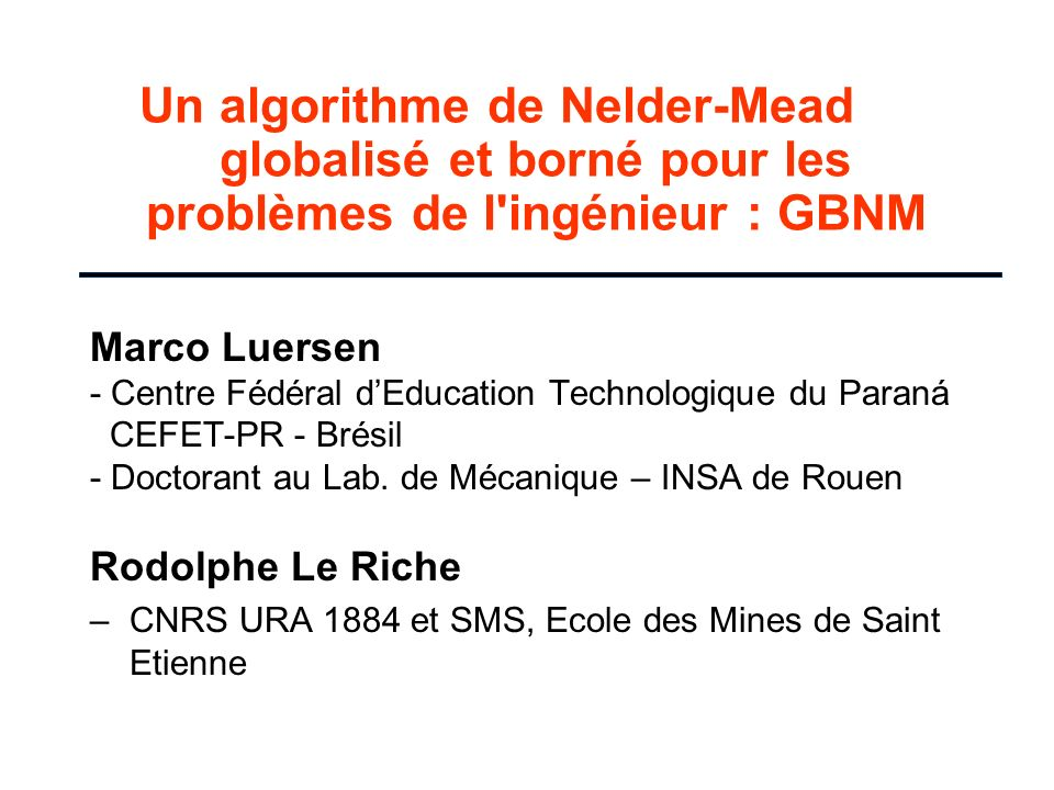 Un algorithme de Nelder-Mead globalisé et borné pour les problèmes de l'ingénieur : GBNM Marco Luersen - Centre Fédéral dEducation Technologique du Pa