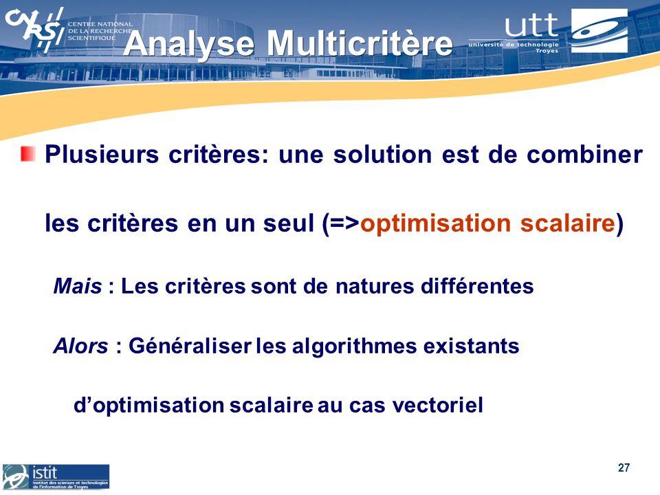 27 Analyse Multicritère Plusieurs critères: une solution est de combiner les critères en un seul (=>optimisation scalaire) Mais : Les critères sont de