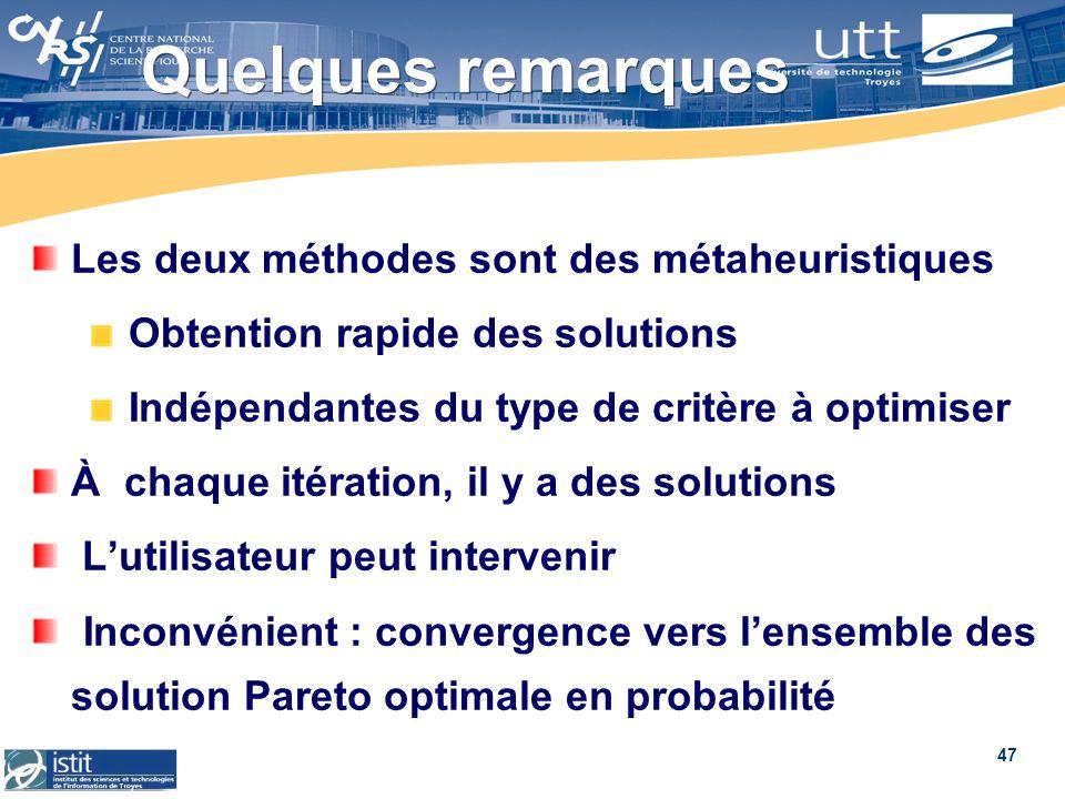 47 Quelques remarques Les deux méthodes sont des métaheuristiques Obtention rapide des solutions Indépendantes du type de critère à optimiser À chaque