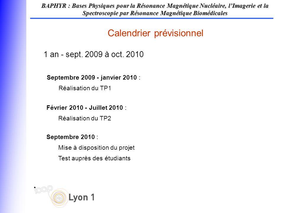 Septembre 2009 - janvier 2010 : Réalisation du TP1 Calendrier prévisionnel BAPHYR : Bases Physiques pour la Résonance Magnétique Nucléaire, lImagerie