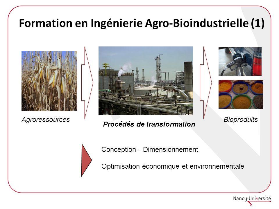 Formation en Ingénierie Agro-Bioindustrielle (1) Conception - Dimensionnement Optimisation économique et environnementale AgroressourcesBioproduits Procédés de transformation