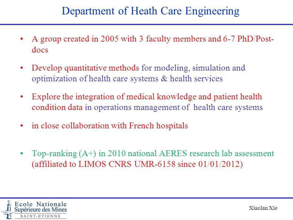 Xiaolan Xie Department of Heath Care Engineering A group created in 2005 with 3 faculty members and 6-7 PhD/Post- docs Develop quantitative methods fo