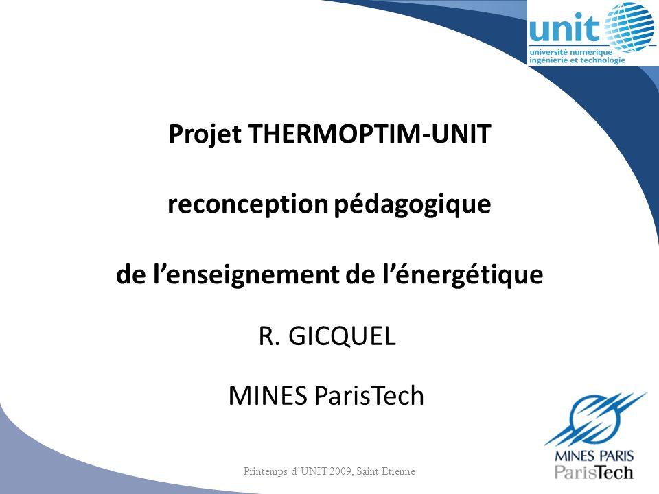 Projet THERMOPTIM-UNIT reconception pédagogique de lenseignement de lénergétique R. GICQUEL MINES ParisTech Printemps dUNIT 2009, Saint Etienne