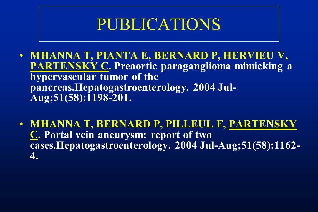 PUBLICATIONS MHANNA T, PIANTA E, BERNARD P, HERVIEU V, PARTENSKY C. Preaortic paraganglioma mimicking a hypervascular tumor of the pancreas.Hepatogast