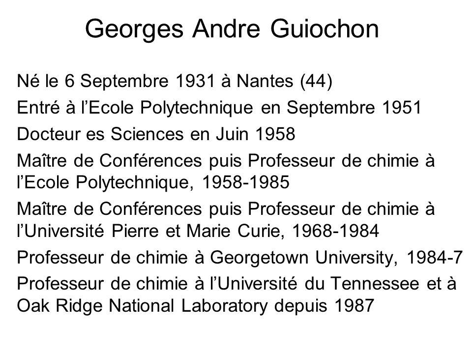 Georges Andre Guiochon Né le 6 Septembre 1931 à Nantes (44) Entré à lEcole Polytechnique en Septembre 1951 Docteur es Sciences en Juin 1958 Maître de