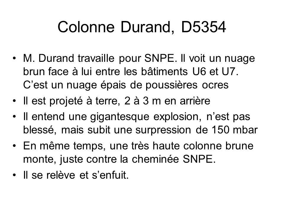 Colonne Durand, D5354 M. Durand travaille pour SNPE. Il voit un nuage brun face à lui entre les bâtiments U6 et U7. Cest un nuage épais de poussières