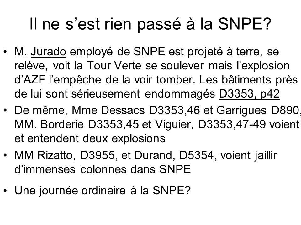 Il ne sest rien passé à la SNPE? M. Jurado employé de SNPE est projeté à terre, se relève, voit la Tour Verte se soulever mais lexplosion dAZF lempêch