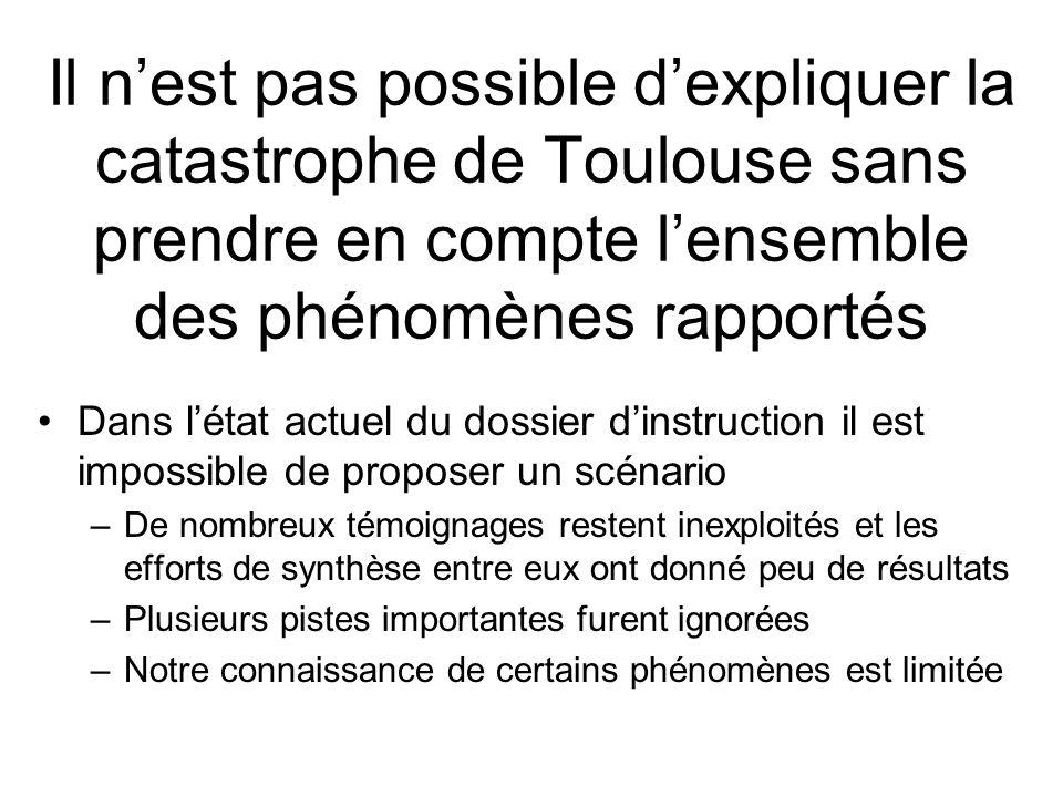 Il nest pas possible dexpliquer la catastrophe de Toulouse sans prendre en compte lensemble des phénomènes rapportés Dans létat actuel du dossier dins