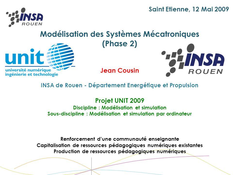 Saint Etienne, 12 Mai 2009 Jean Cousin INSA de Rouen - Département Energétique et Propulsion Modélisation des Systèmes Mécatroniques (Phase 2) Projet