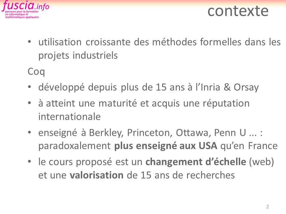 contexte utilisation croissante des méthodes formelles dans les projets industriels Coq développé depuis plus de 15 ans à lInria & Orsay à atteint une