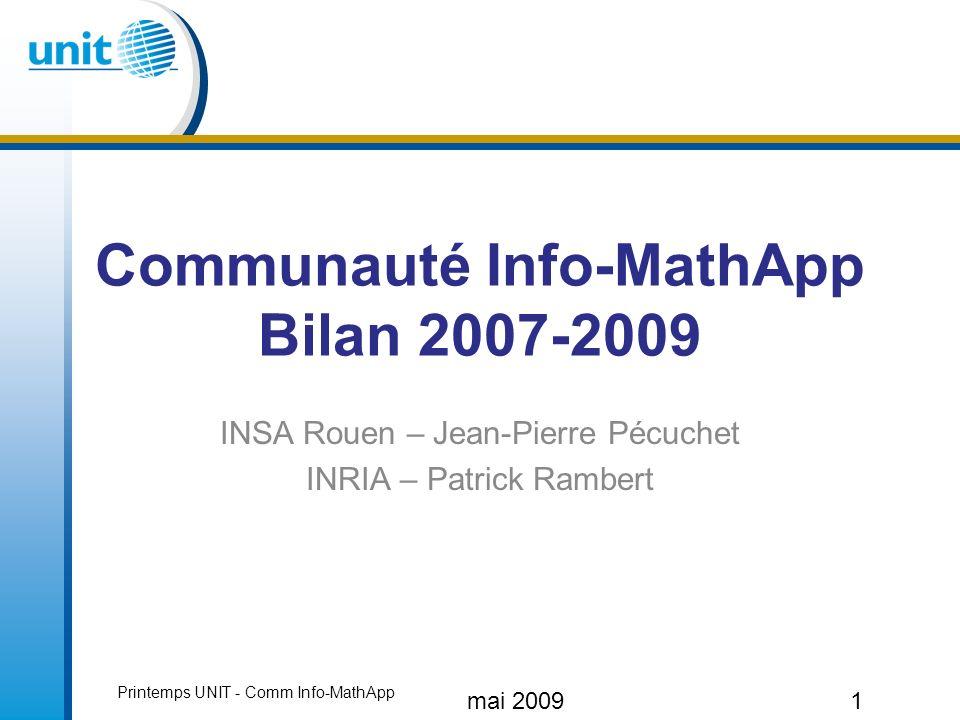 Bilan de 2 années Campagne 2007 –Communauté Informatique - projet XX Campagne 2008 –Communauté Info-MathAppli – projet YY Printemps UNIT - Comm Info-MathApp mai 20092