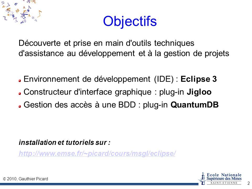© 2010, Gauthier Picard 2 Objectifs Découverte et prise en main d'outils techniques d'assistance au développement et à la gestion de projets Environne