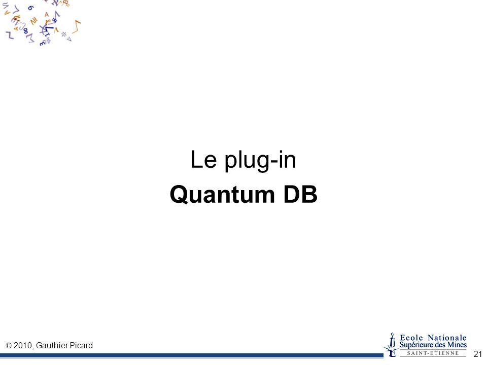 © 2010, Gauthier Picard 21 Le plug-in Quantum DB